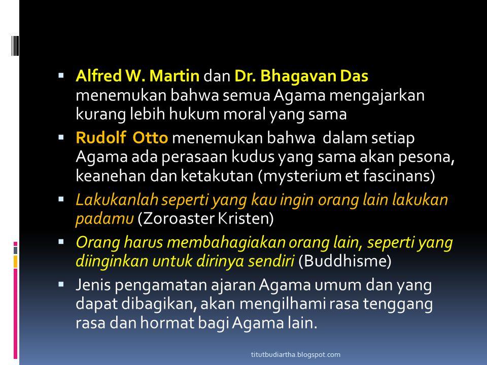  Alfred W. Martin dan Dr. Bhagavan Das menemukan bahwa semua Agama mengajarkan kurang lebih hukum moral yang sama  Rudolf Otto menemukan bahwa dalam