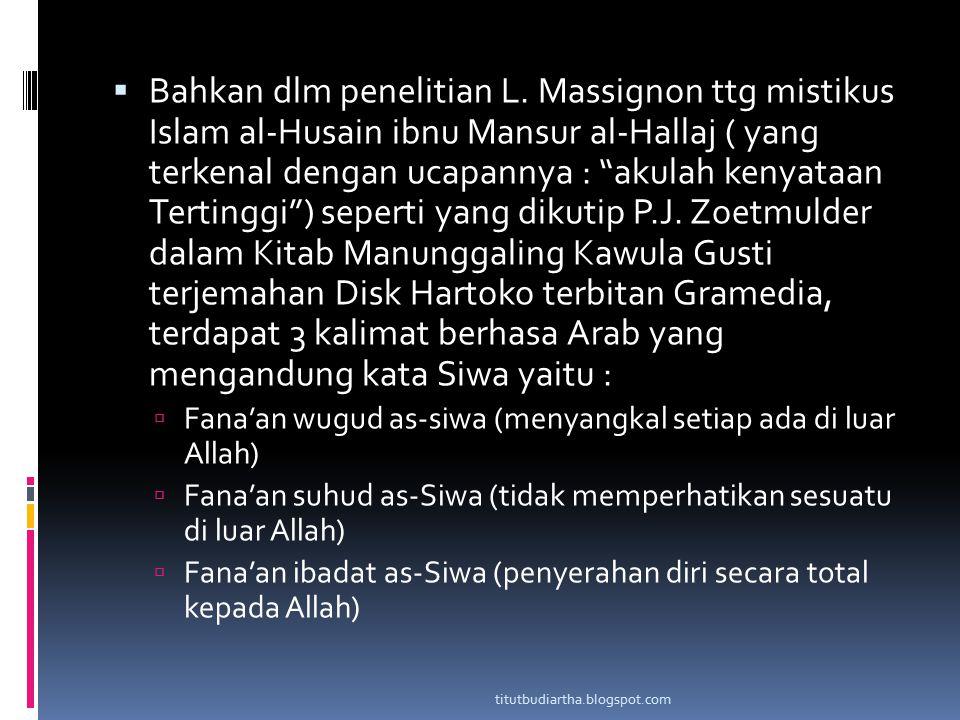 " Bahkan dlm penelitian L. Massignon ttg mistikus Islam al-Husain ibnu Mansur al-Hallaj ( yang terkenal dengan ucapannya : ""akulah kenyataan Tertinggi"