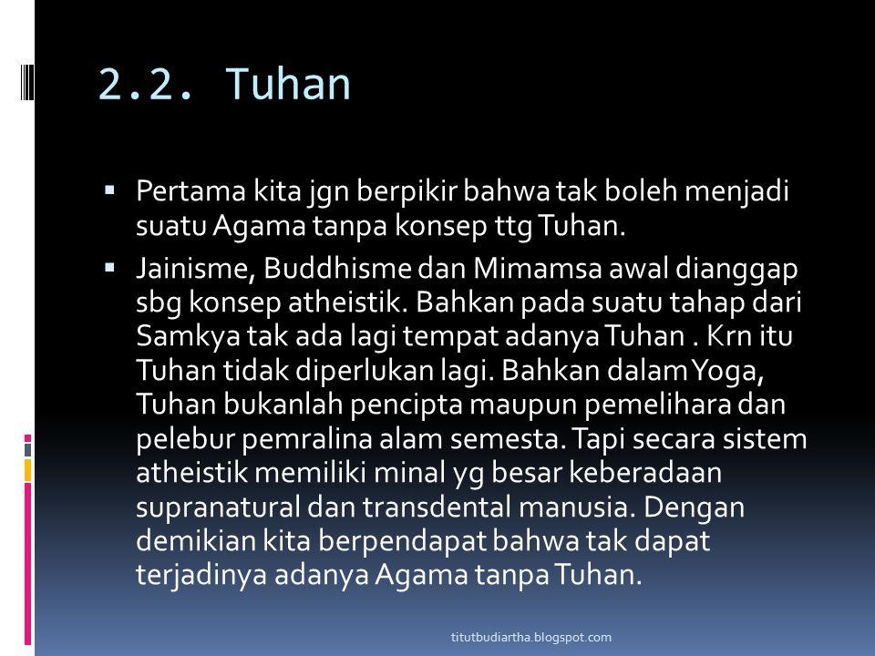 2.2. Tuhan  Pertama kita jgn berpikir bahwa tak boleh menjadi suatu Agama tanpa konsep ttg Tuhan.  Jainisme, Buddhisme dan Mimamsa awal dianggap sbg