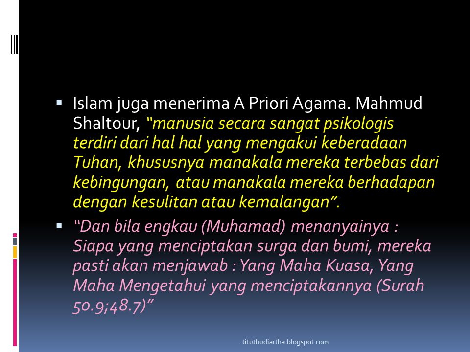 """ Islam juga menerima A Priori Agama. Mahmud Shaltour, """"manusia secara sangat psikologis terdiri dari hal hal yang mengakui keberadaan Tuhan, khususny"""