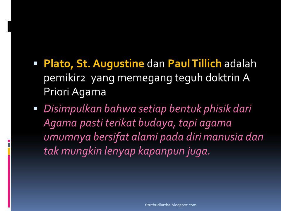  Plato, St. Augustine dan Paul Tillich adalah pemikir2 yang memegang teguh doktrin A Priori Agama  Disimpulkan bahwa setiap bentuk phisik dari Agama