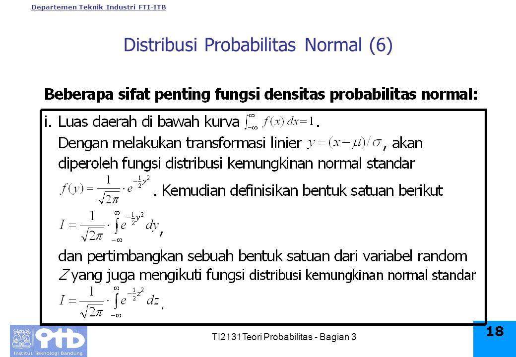Departemen Teknik Industri FTI-ITB TI2131Teori Probabilitas - Bagian 3 18 Distribusi Probabilitas Normal (6)
