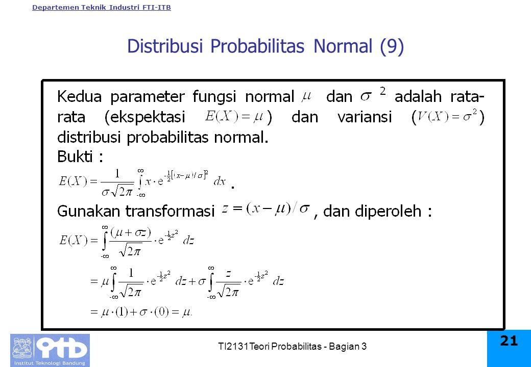 Departemen Teknik Industri FTI-ITB TI2131Teori Probabilitas - Bagian 3 21 Distribusi Probabilitas Normal (9)