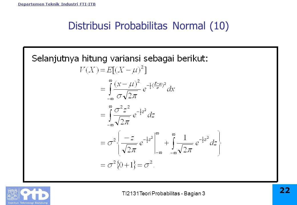 Departemen Teknik Industri FTI-ITB TI2131Teori Probabilitas - Bagian 3 22 Distribusi Probabilitas Normal (10)