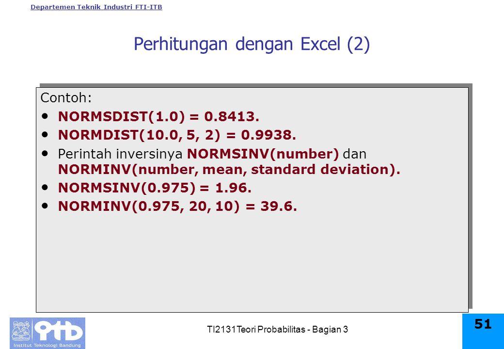 Departemen Teknik Industri FTI-ITB TI2131Teori Probabilitas - Bagian 3 51 Contoh: NORMSDIST(1.0) = 0.8413.