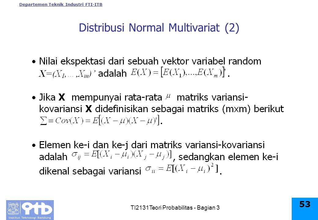 Departemen Teknik Industri FTI-ITB TI2131Teori Probabilitas - Bagian 3 53 Distribusi Normal Multivariat (2)