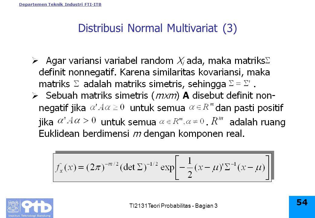 Departemen Teknik Industri FTI-ITB TI2131Teori Probabilitas - Bagian 3 54 Distribusi Normal Multivariat (3)