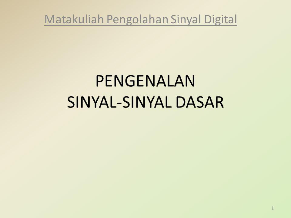 PENGENALAN SINYAL-SINYAL DASAR Matakuliah Pengolahan Sinyal Digital 1
