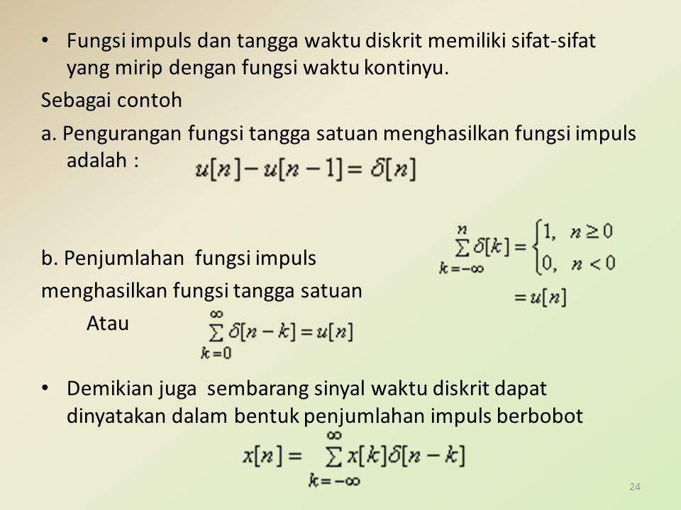 Fungsi impuls dan tangga waktu diskrit memiliki sifat-sifat yang mirip dengan fungsi waktu kontinyu. Sebagai contoh a. Pengurangan fungsi tangga satua