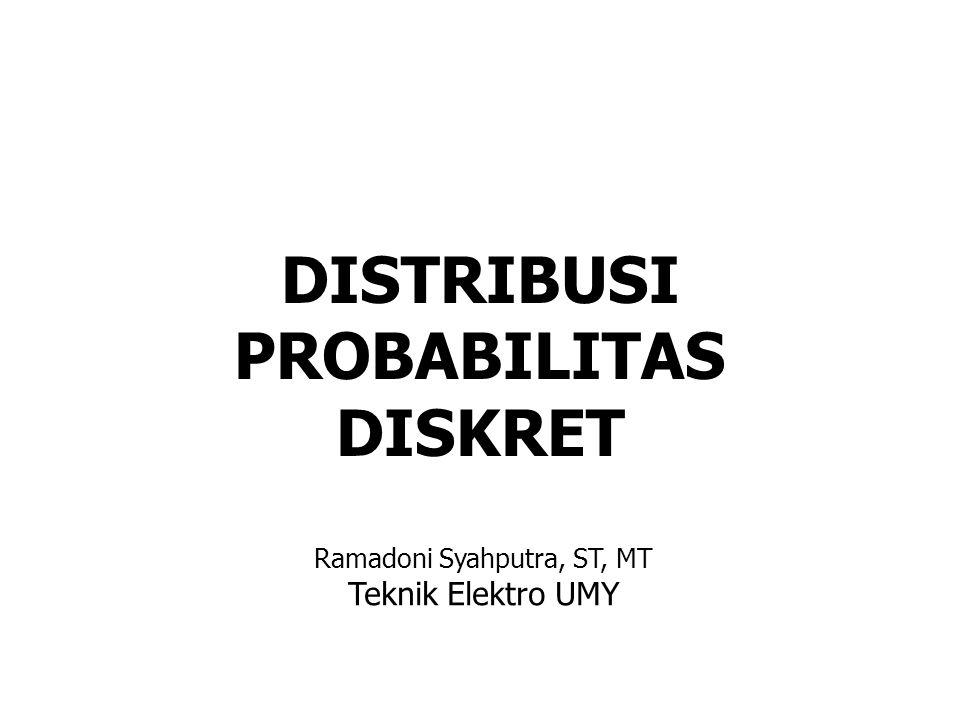 Distribusi Probabilitas Diskret Distribusi Seragam, Distribusi Binomial, Distribusi Multinomial, Distribusi Poisson, Distribusi Hipergeometrik
