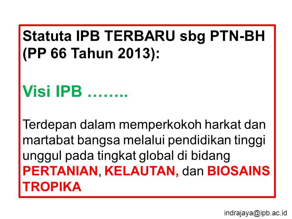 Statuta IPB TERBARU sbg PTN-BH (PP 66 Tahun 2013): Visi IPB …….. Terdepan dalam memperkokoh harkat dan martabat bangsa melalui pendidikan tinggi unggu