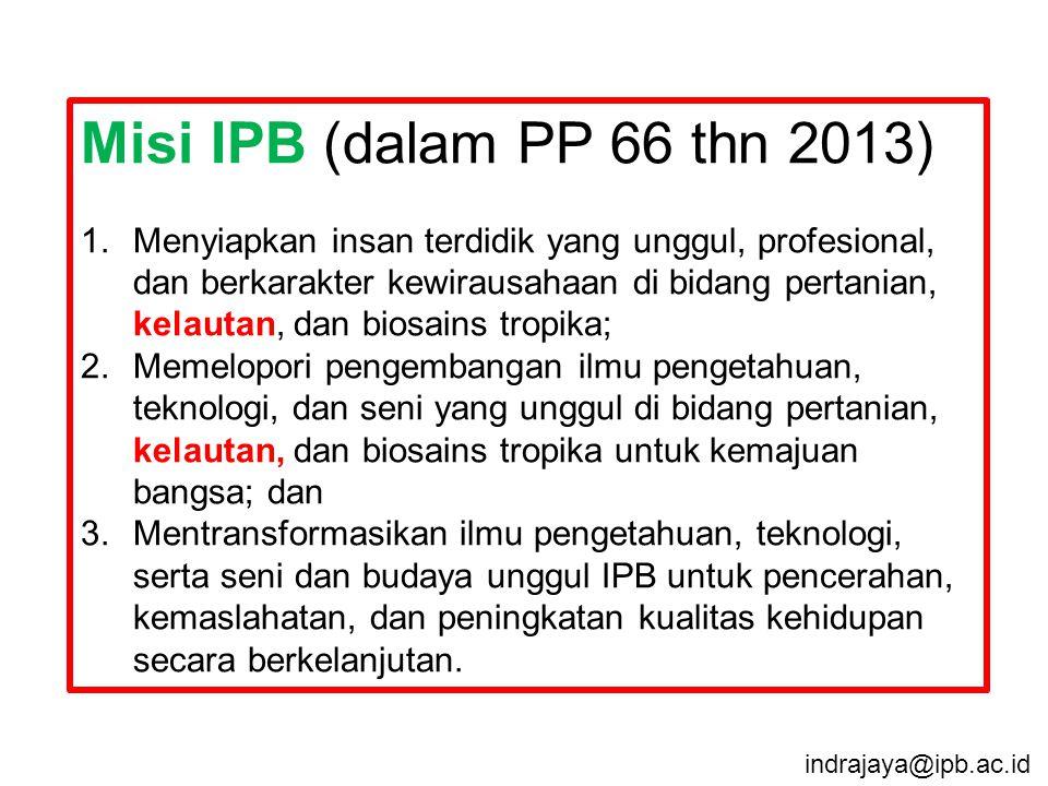 Misi IPB (dalam PP 66 thn 2013) 1.Menyiapkan insan terdidik yang unggul, profesional, dan berkarakter kewirausahaan di bidang pertanian, kelautan, dan