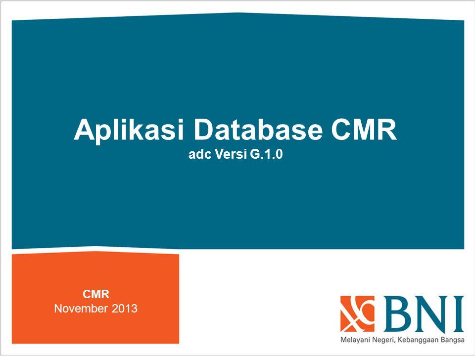 Aplikasi Database CMR adc Versi G.1.0 CMR November 2013
