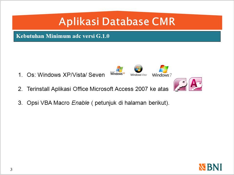 Aplikasi Database CMR 3 Kebutuhan Minimum adc versi G.1.0 1.Os: Windows XP/Vista/ Seven 2.Terinstall Aplikasi Office Microsoft Access 2007 ke atas 3.O