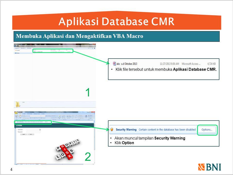 Aplikasi Database CMR 4 Membuka Aplikasi dan Mengaktifkan VBA Macro 2 1 Klik file tersebut untuk membuka Aplikasi Database CMR. Akan muncul tampilan S