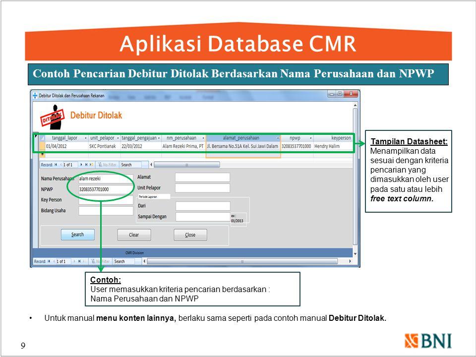 Aplikasi Database CMR 9 Contoh Pencarian Debitur Ditolak Berdasarkan Nama Perusahaan dan NPWP Contoh: User memasukkan kriteria pencarian berdasarkan :