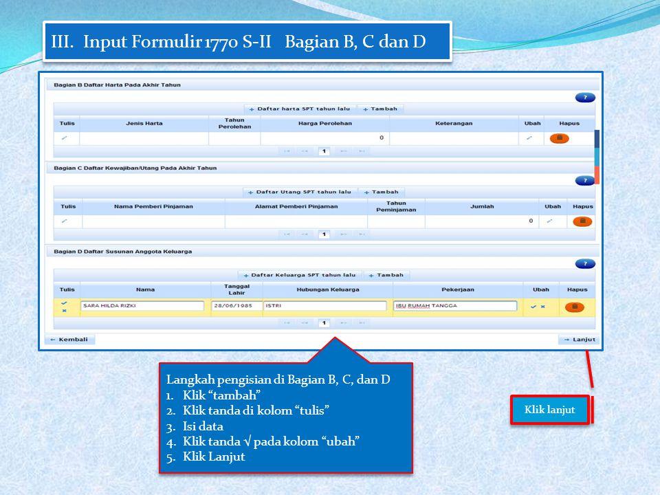 """III. Input Formulir 1770 S-II Bagian B, C dan D Langkah pengisian di Bagian B, C, dan D 1.Klik """"tambah"""" 2.Klik tanda di kolom """"tulis"""" 3.Isi data 4.Kli"""