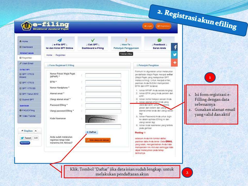 Klik, Tombol Daftar jika data isian sudah lengkap, untuk melakukan pendaftaran akun 2 1.Isi form registrasi e- Filling dengan data sebenarnya 2.Gunakan alamat email yang valid dan aktif 1