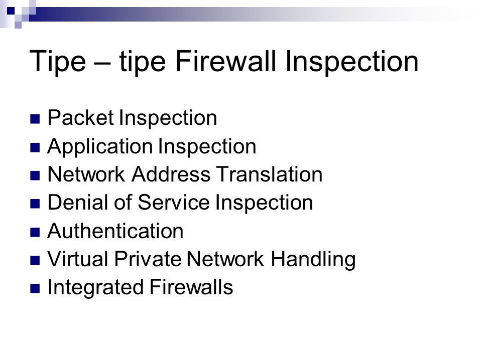 Tipe – tipe Firewall Inspection Packet Inspection Application Inspection Network Address Translation Denial of Service Inspection Authentication Virtu