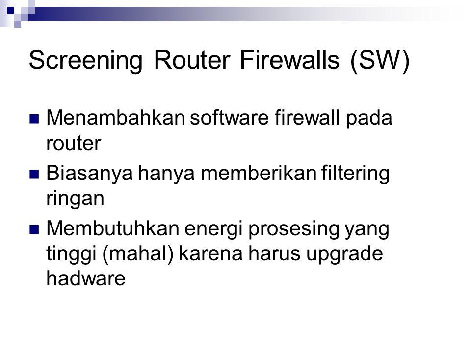 Screening Router Firewalls (SW) Menambahkan software firewall pada router Biasanya hanya memberikan filtering ringan Membutuhkan energi prosesing yang