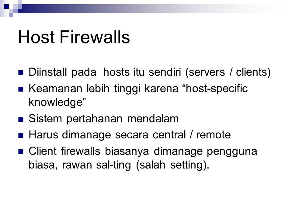 """Host Firewalls Diinstall pada hosts itu sendiri (servers / clients) Keamanan lebih tinggi karena """"host-specific knowledge"""" Sistem pertahanan mendalam"""