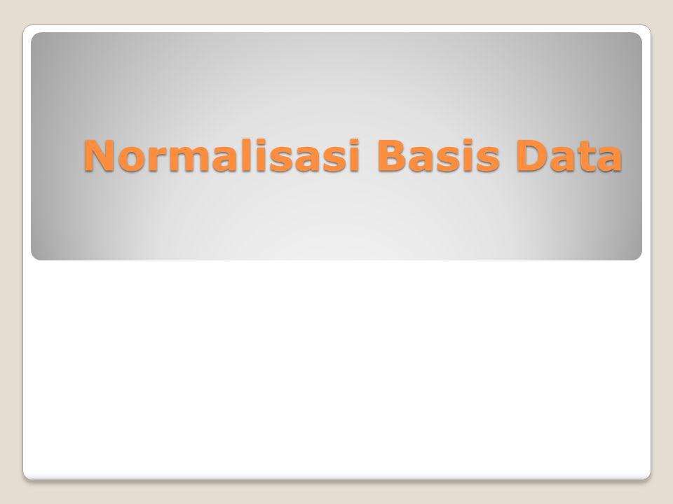 Normalisasi Normalisasi adalah proses pembentukan relasi basis data kedalam bentuk normal, sehingga sebagian besar ambiguity bisa dihilangkan.