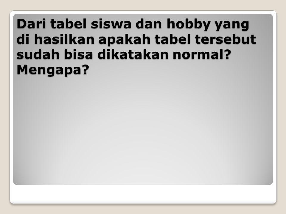 Dari tabel siswa dan hobby yang di hasilkan apakah tabel tersebut sudah bisa dikatakan normal? Mengapa?