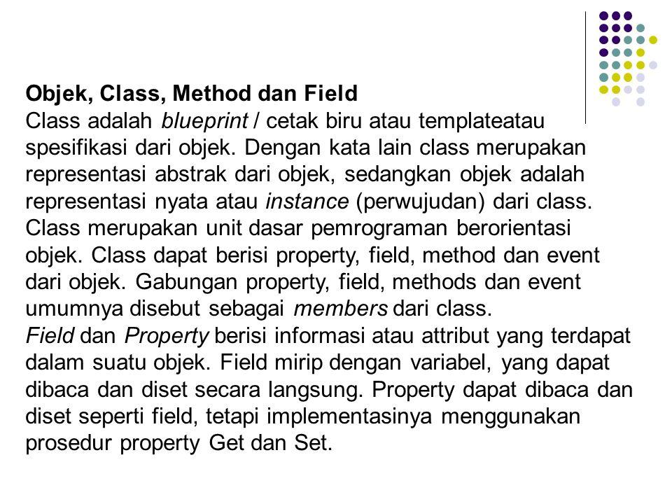 Objek, Class, Method dan Field Class adalah blueprint / cetak biru atau templateatau spesifikasi dari objek. Dengan kata lain class merupakan represen