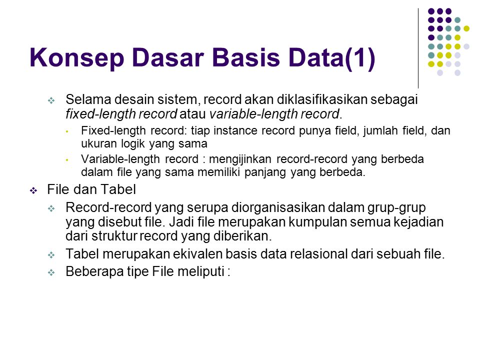 Konsep Dasar Basis Data(1)  Selama desain sistem, record akan diklasifikasikan sebagai fixed-length record atau variable-length record. Fixed-length