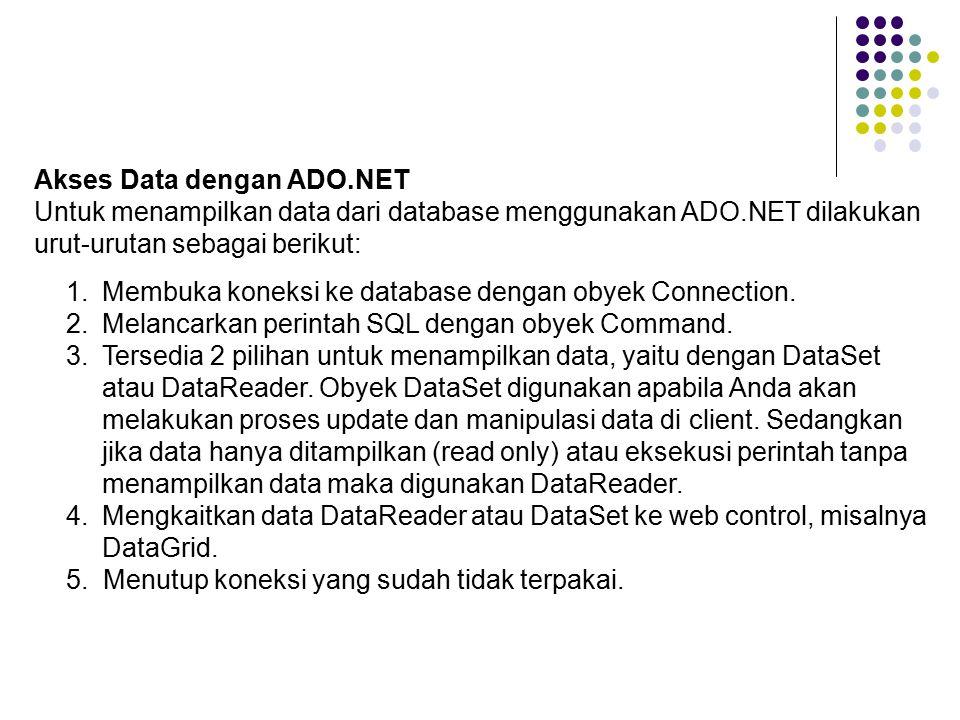 1.Membuka koneksi ke database dengan obyek Connection. 2.Melancarkan perintah SQL dengan obyek Command. 3.Tersedia 2 pilihan untuk menampilkan data, y