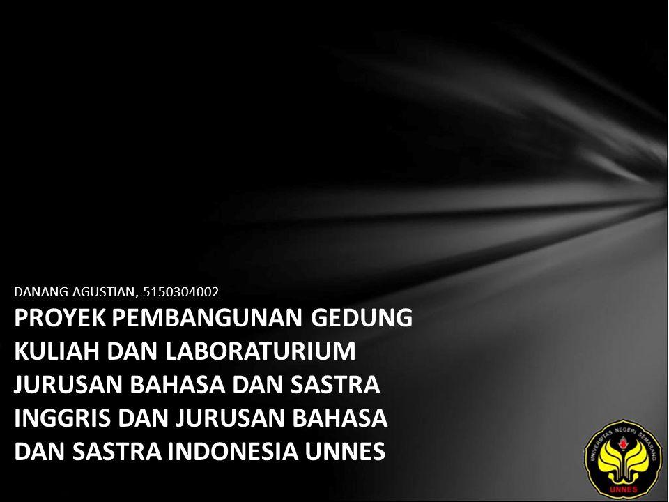 DANANG AGUSTIAN, 5150304002 PROYEK PEMBANGUNAN GEDUNG KULIAH DAN LABORATURIUM JURUSAN BAHASA DAN SASTRA INGGRIS DAN JURUSAN BAHASA DAN SASTRA INDONESI
