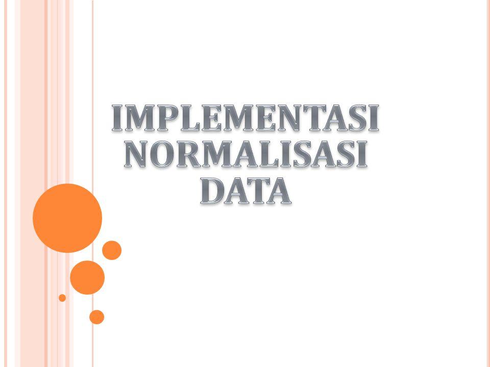 N ORMALISASI  Normalisasi merupakan sebuah teknik dalam logical desain sebuah basis data, teknik pengelompokkan atribut dari suatu relasi sehingga membentuk struktur relasi yang baik (tanpa redudansi).