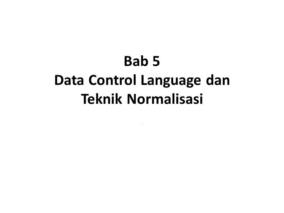 Bab 5 Data Control Language dan Teknik Normalisasi.