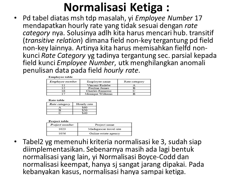Normalisasi Ketiga : Pd tabel diatas msh tdp masalah, yi Employee Number 17 mendapatkan hourly rate yang tidak sesuai dengan rate category nya. Solusi