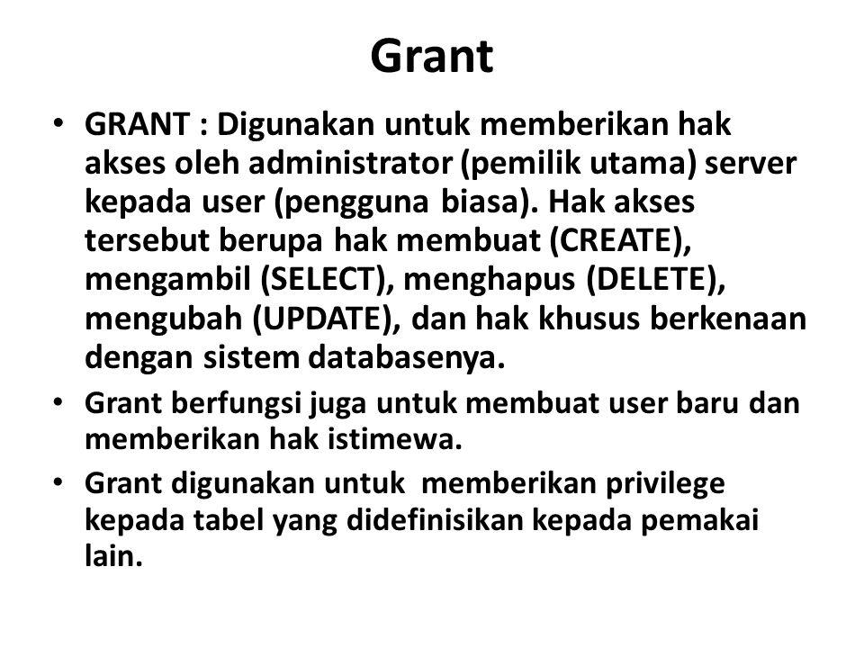 Grant GRANT : Digunakan untuk memberikan hak akses oleh administrator (pemilik utama) server kepada user (pengguna biasa). Hak akses tersebut berupa h
