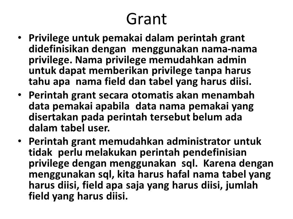 Grant Privilege untuk pemakai dalam perintah grant didefinisikan dengan menggunakan nama-nama privilege. Nama privilege memudahkan admin untuk dapat m