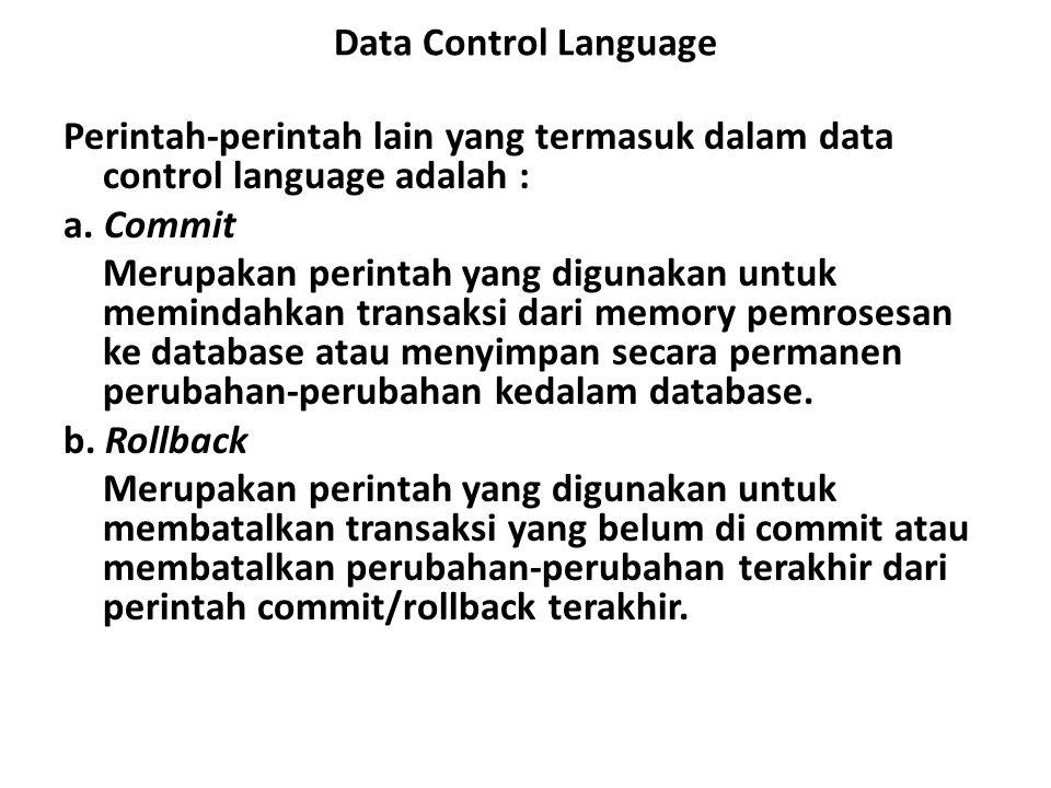 Data Control Language Perintah-perintah lain yang termasuk dalam data control language adalah : a. Commit Merupakan perintah yang digunakan untuk memi