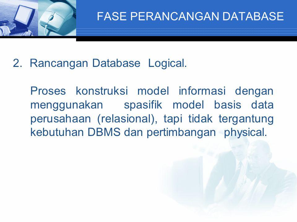 FASE PERANCANGAN DATABASE 2.Rancangan Database Logical. Proses konstruksi model informasi dengan menggunakan spasifik model basis data perusahaan (rel
