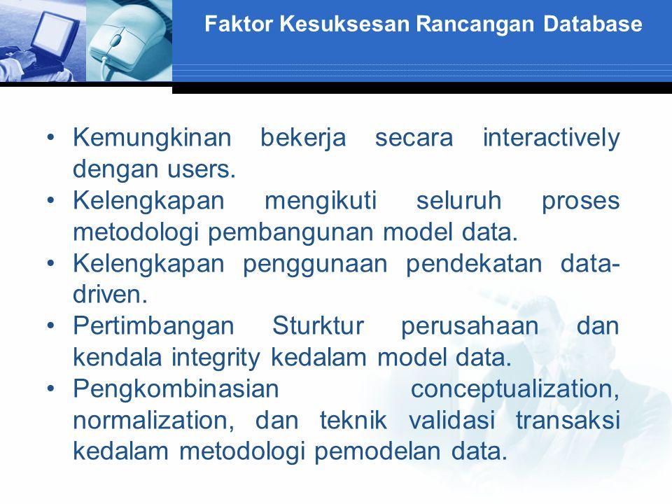 Faktor Kesuksesan Rancangan Database Kemungkinan bekerja secara interactively dengan users. Kelengkapan mengikuti seluruh proses metodologi pembanguna