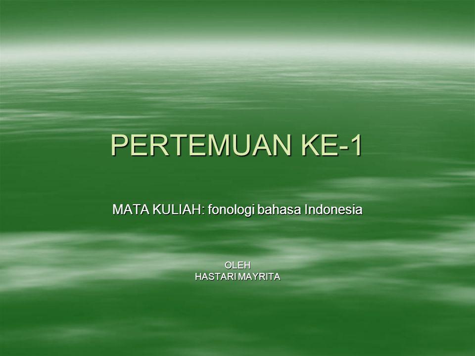 PERTEMUAN KE-1 MATA KULIAH: fonologi bahasa Indonesia OLEH HASTARI MAYRITA