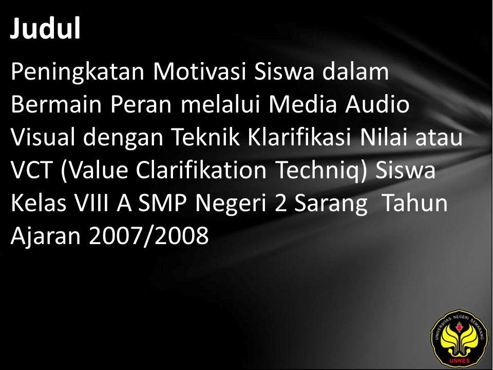 Judul Peningkatan Motivasi Siswa dalam Bermain Peran melalui Media Audio Visual dengan Teknik Klarifikasi Nilai atau VCT (Value Clarifikation Techniq) Siswa Kelas VIII A SMP Negeri 2 Sarang Tahun Ajaran 2007/2008