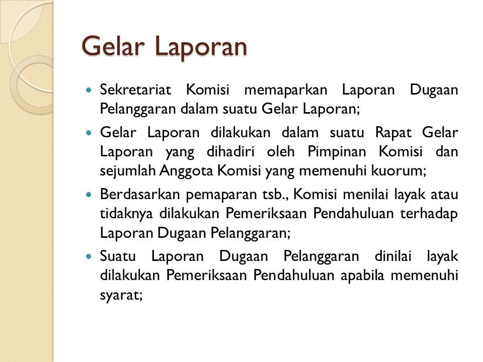 Gelar Laporan Sekretariat Komisi memaparkan Laporan Dugaan Pelanggaran dalam suatu Gelar Laporan; Gelar Laporan dilakukan dalam suatu Rapat Gelar Lapo