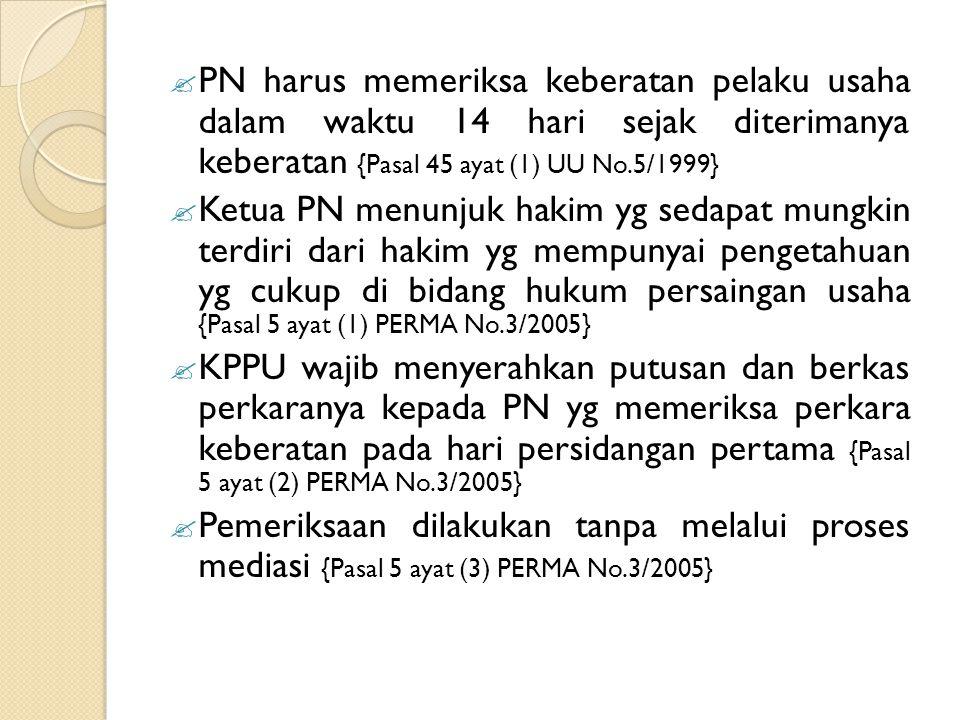 PN harus memeriksa keberatan pelaku usaha dalam waktu 14 hari sejak diterimanya keberatan {Pasal 45 ayat (1) UU No.5/1999}  Ketua PN menunjuk hakim