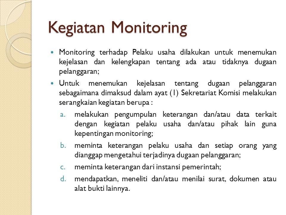 Kegiatan Monitoring Monitoring terhadap Pelaku usaha dilakukan untuk menemukan kejelasan dan kelengkapan tentang ada atau tidaknya dugaan pelanggaran;