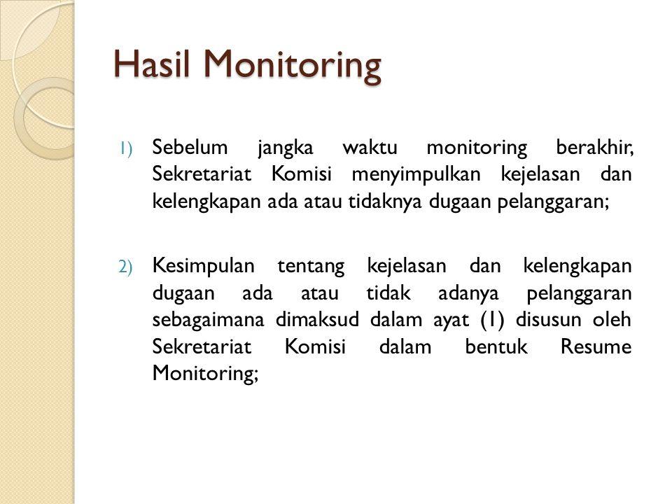 Hasil Monitoring 1) Sebelum jangka waktu monitoring berakhir, Sekretariat Komisi menyimpulkan kejelasan dan kelengkapan ada atau tidaknya dugaan pelan