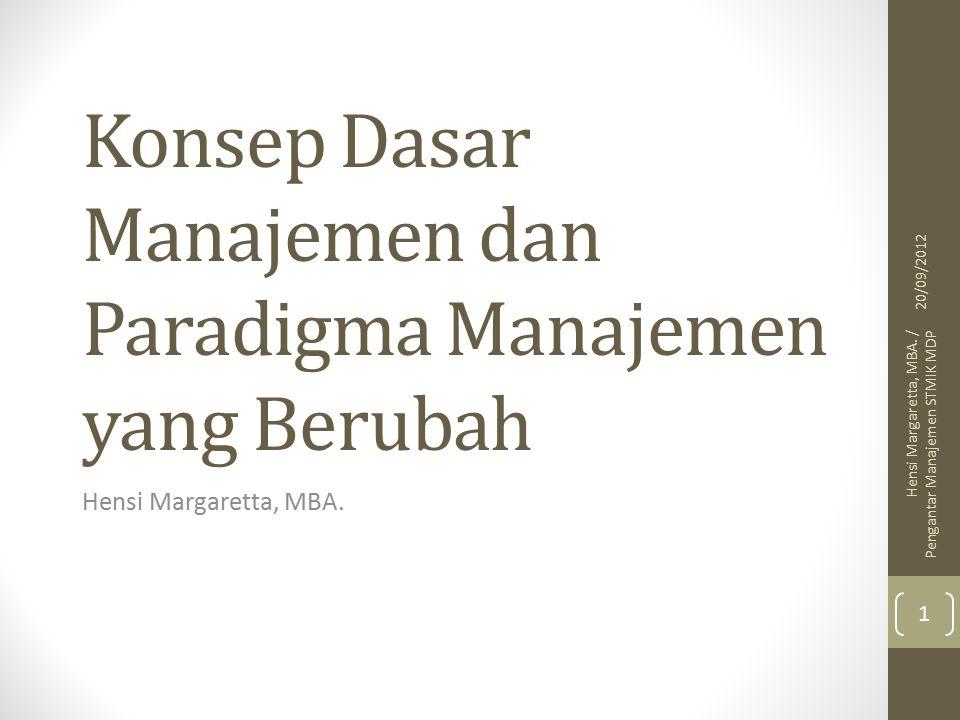 Konsep Dasar Manajemen dan Paradigma Manajemen yang Berubah Hensi Margaretta, MBA.