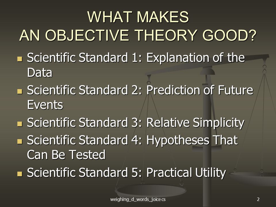 weighing_d_words_joice cs2 WHAT MAKES AN OBJECTIVE THEORY GOOD.