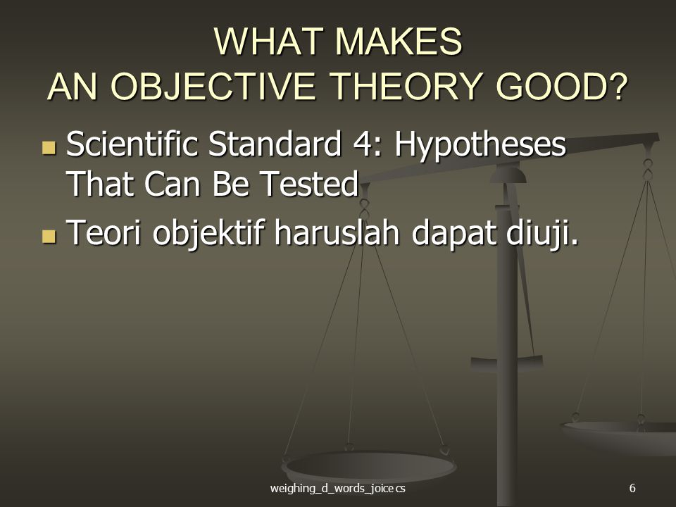 weighing_d_words_joice cs7 WHAT MAKES AN OBJECTIVE THEORY GOOD.