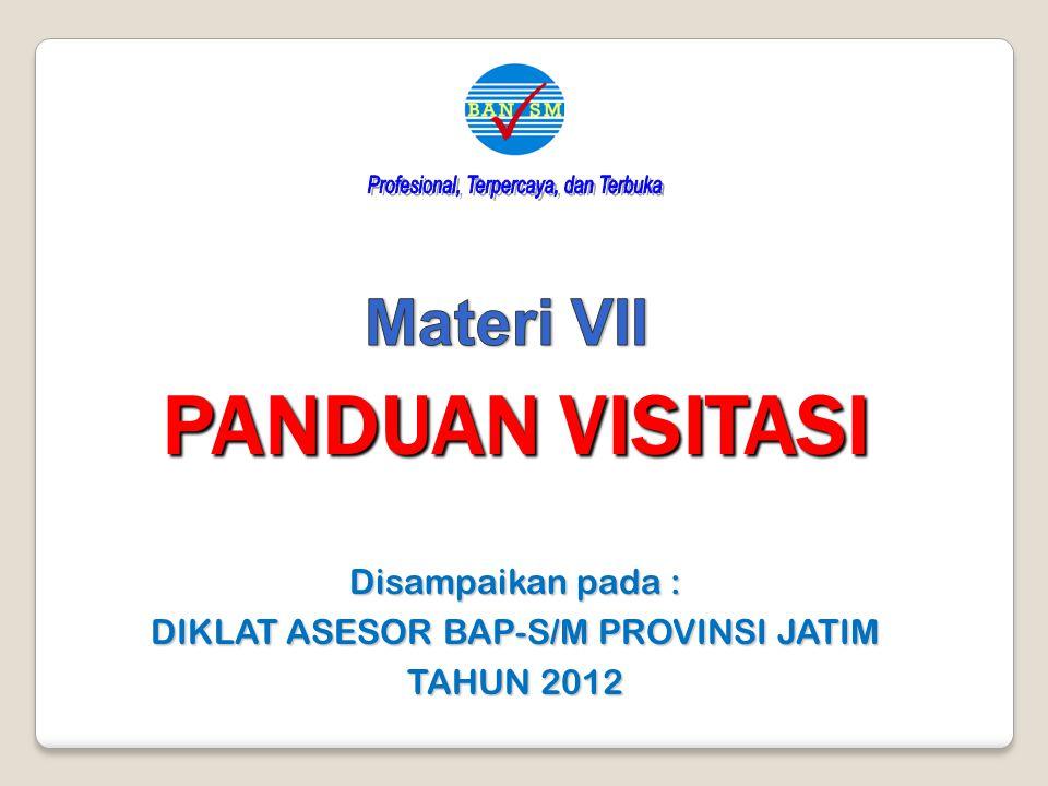 PANDUAN VISITASI Disampaikan pada : DIKLAT ASESOR BAP-S/M PROVINSI JATIM TAHUN 2012