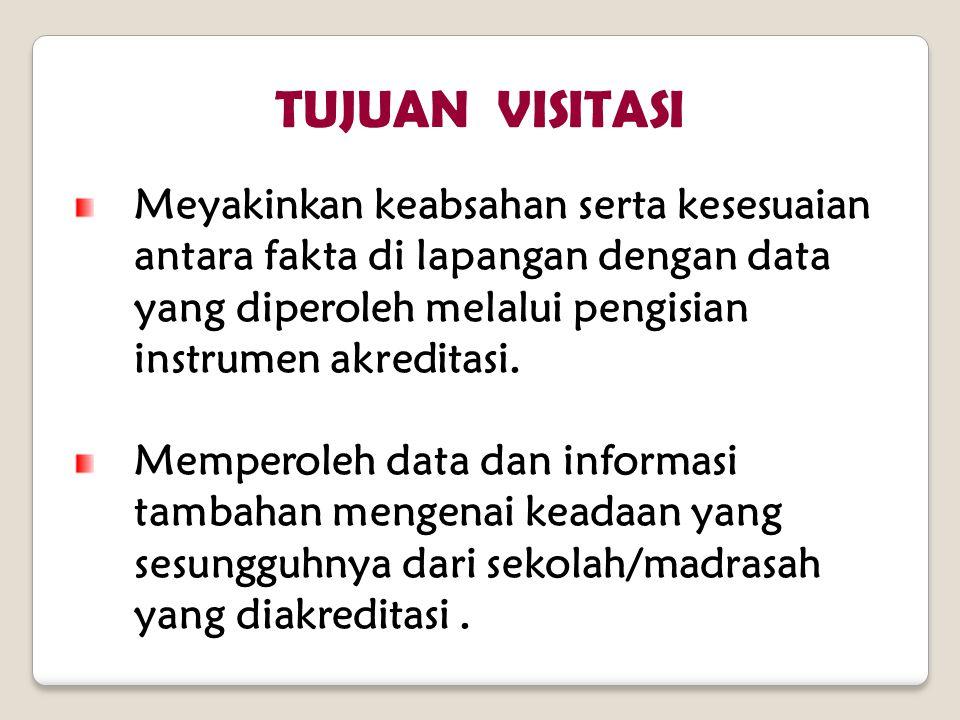 Meyakinkan keabsahan serta kesesuaian antara fakta di lapangan dengan data yang diperoleh melalui pengisian instrumen akreditasi. Memperoleh data dan